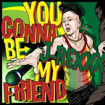 ◆New single◆ 【YOU GONNA BE MY FRIEND /  J-REXXX】 2月27日から配信スタート!!